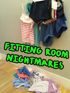 Fitting room nightmares